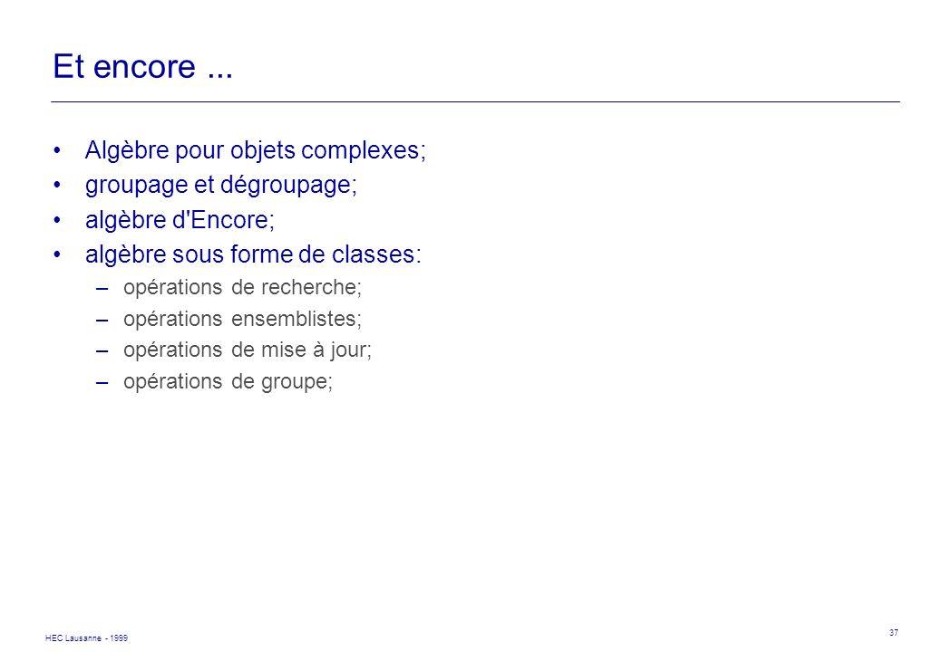 HEC Lausanne - 1999 37 Et encore... Algèbre pour objets complexes; groupage et dégroupage; algèbre d'Encore; algèbre sous forme de classes: –opération