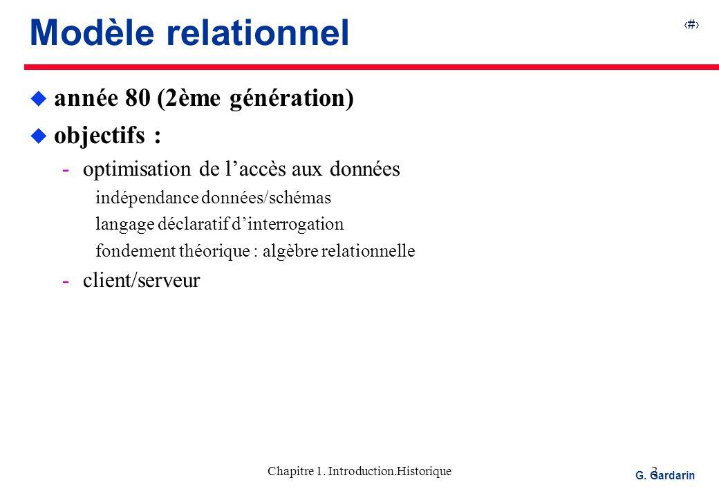2 EQUINOXE Communications G. Gardarin Chapitre 1. Introduction.Historique2 Modèle relationnel u année 80 (2ème génération) u objectifs : optimisation