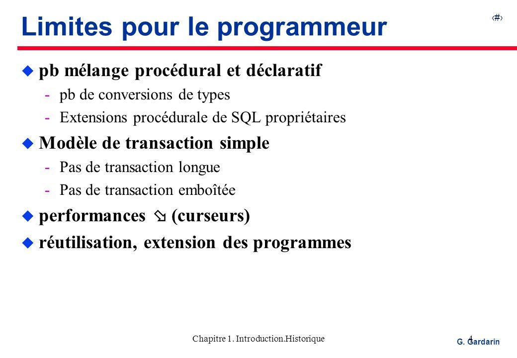 4 EQUINOXE Communications G. Gardarin Chapitre 1. Introduction.Historique4 Limites pour le programmeur u pb mélange procédural et déclaratif pb de co