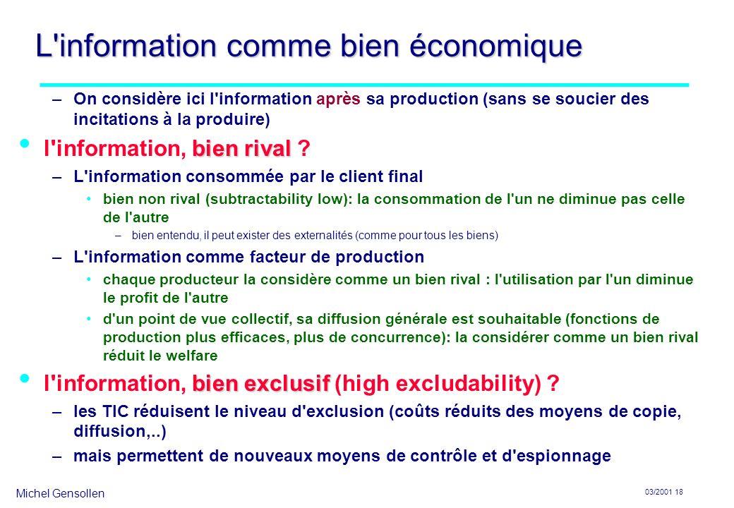 Michel Gensollen 03/2001 18 L information comme bien économique –On considère ici l information après sa production (sans se soucier des incitations à la produire) bien rival l information, bien rival .