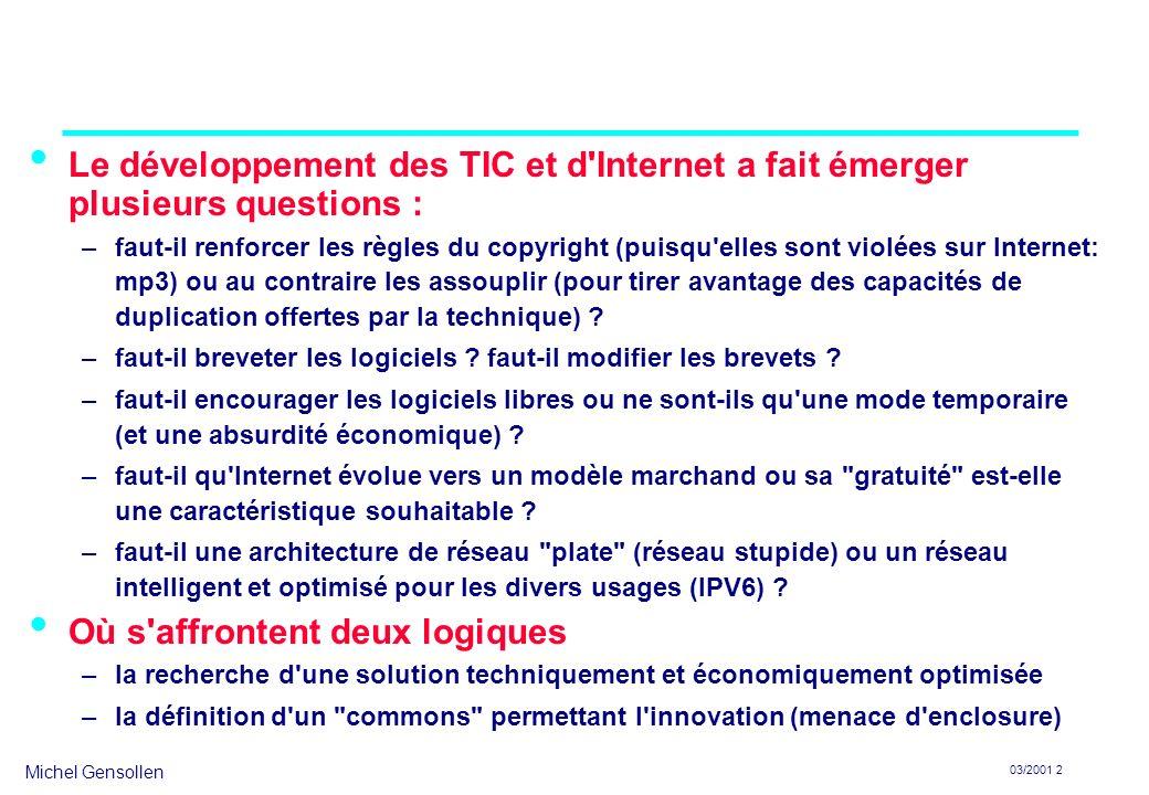 Michel Gensollen 03/2001 2 Le développement des TIC et d Internet a fait émerger plusieurs questions : –faut-il renforcer les règles du copyright (puisqu elles sont violées sur Internet: mp3) ou au contraire les assouplir (pour tirer avantage des capacités de duplication offertes par la technique) .