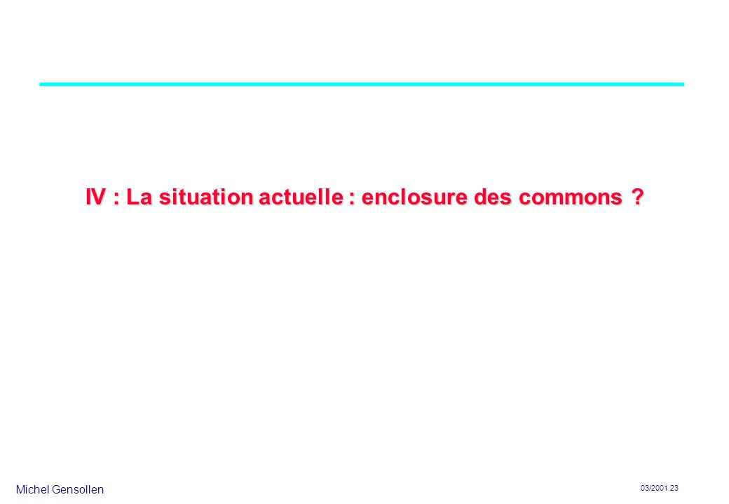 Michel Gensollen 03/2001 23 IV : La situation actuelle : enclosure des commons