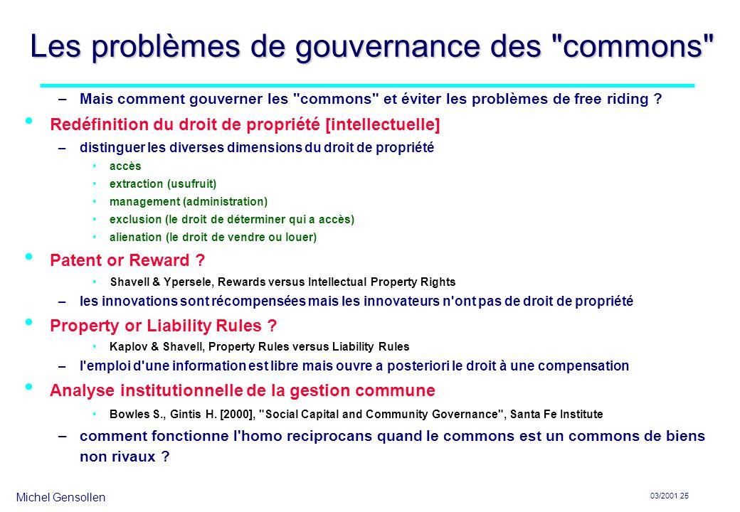 Michel Gensollen 03/2001 25 Les problèmes de gouvernance des commons –Mais comment gouverner les commons et éviter les problèmes de free riding .