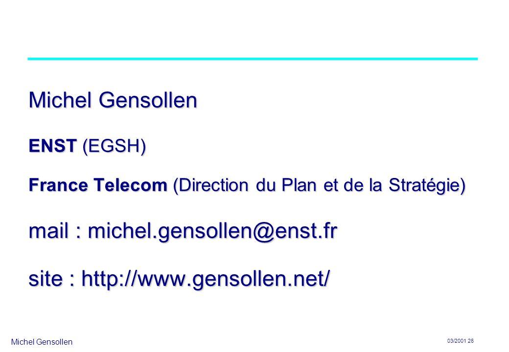 Michel Gensollen 03/2001 26 Michel Gensollen ENST (EGSH) France Telecom (Direction du Plan et de la Stratégie) mail : michel.gensollen@enst.fr site : http://www.gensollen.net/