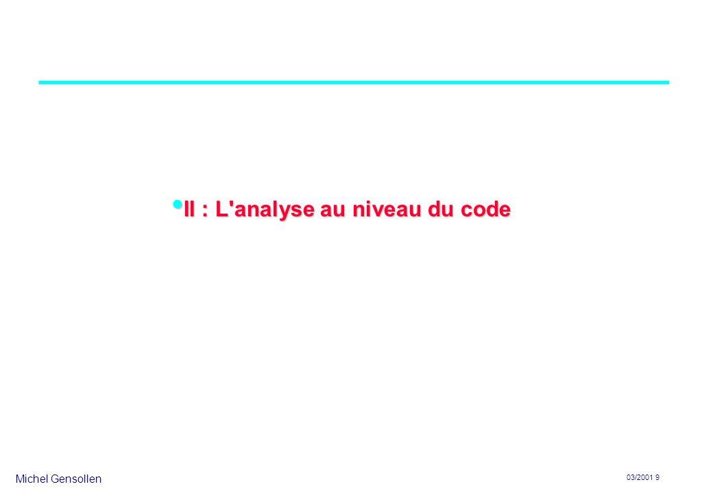 Michel Gensollen 03/2001 9 II : L analyse au niveau du code II : L analyse au niveau du code