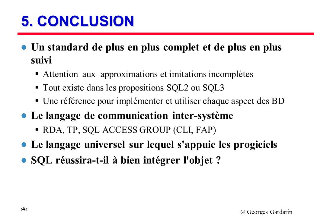 Georges Gardarin 26 5. CONCLUSION l Un standard de plus en plus complet et de plus en plus suivi Attention aux approximations et imitations incomplète