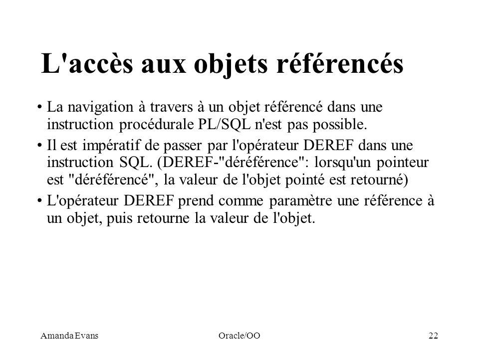 Amanda EvansOracle/OO22 L'accès aux objets référencés La navigation à travers à un objet référencé dans une instruction procédurale PL/SQL n'est pas p