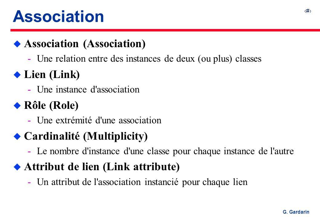 10 G. Gardarin Association u Association (Association) Une relation entre des instances de deux (ou plus) classes u Lien (Link) Une instance d'assoc