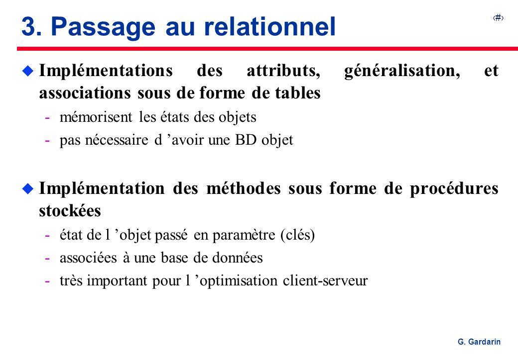17 G. Gardarin 3. Passage au relationnel u Implémentations des attributs, généralisation, et associations sous de forme de tables mémorisent les état