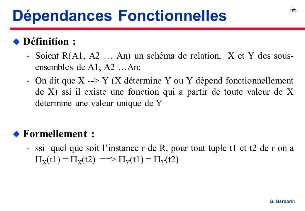23 G. Gardarin Dépendances Fonctionnelles u Définition : Soient R(A1, A2 … An) un schéma de relation, X et Y des sous- ensembles de A1, A2 …An; On d