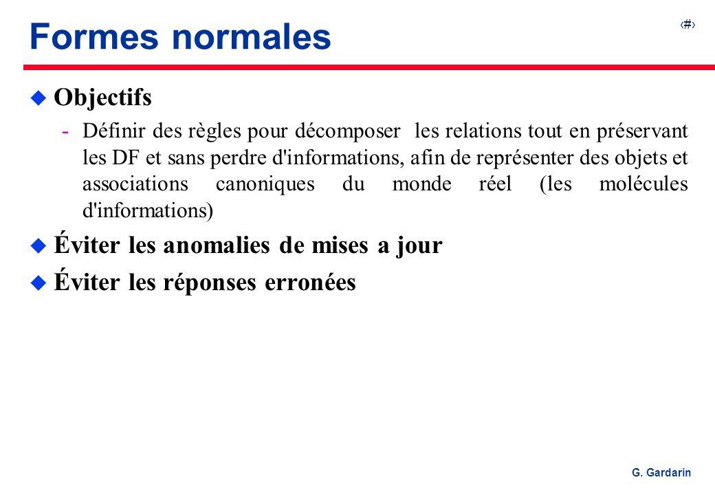 28 G. Gardarin Formes normales u Objectifs Définir des règles pour décomposer les relations tout en préservant les DF et sans perdre d'informations,