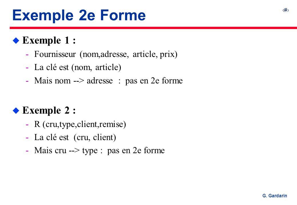 31 G. Gardarin Exemple 2e Forme u Exemple 1 : Fournisseur (nom,adresse, article, prix) La clé est (nom, article) Mais nom --> adresse : pas en 2e f