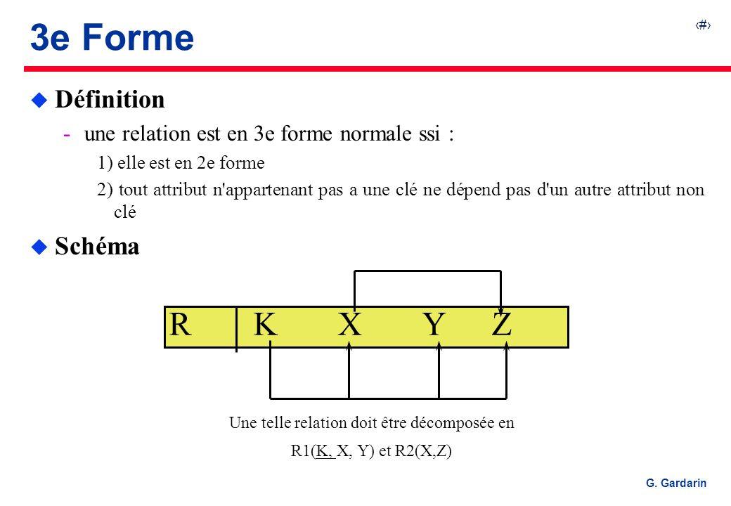 32 G. Gardarin R KXYZ Une telle relation doit être décomposée en R1(K, X, Y) et R2(X,Z) 3e Forme u Définition une relation est en 3e forme normale ss