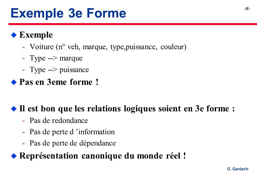 33 G. Gardarin Exemple 3e Forme u Exemple Voiture (n° veh, marque, type,puissance, couleur) Type --> marque Type --> puissance u Pas en 3eme forme