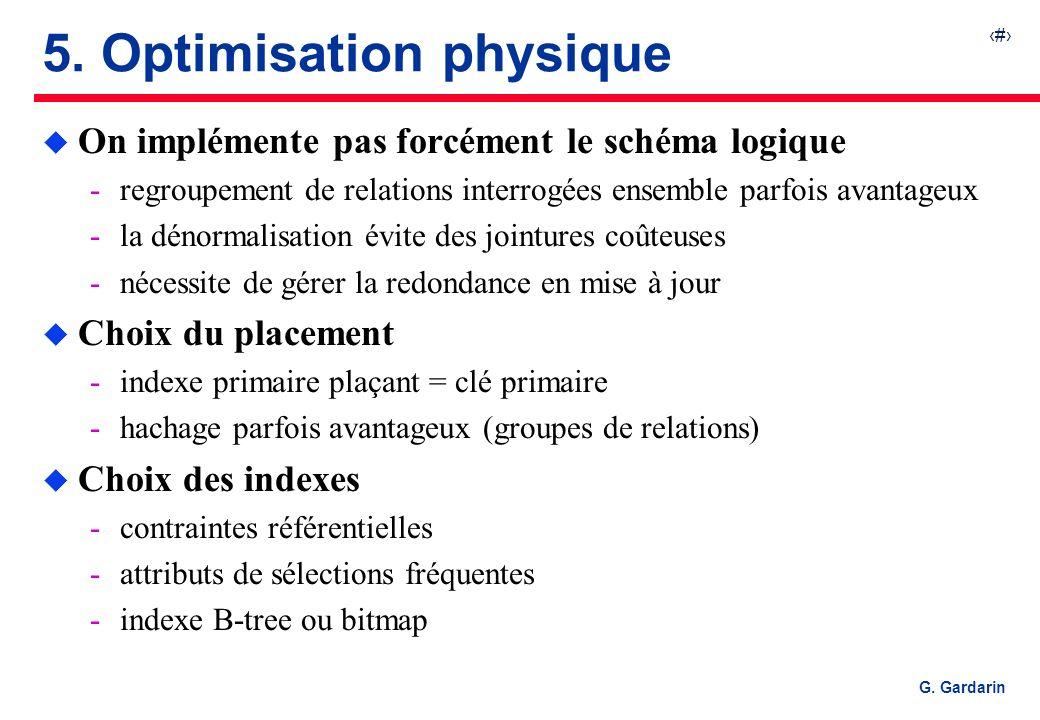 36 G. Gardarin 5. Optimisation physique u On implémente pas forcément le schéma logique regroupement de relations interrogées ensemble parfois avanta