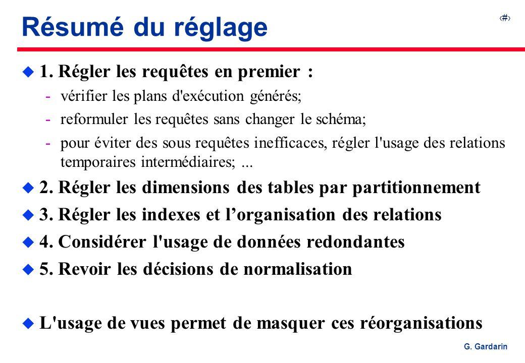38 G. Gardarin Résumé du réglage u 1. Régler les requêtes en premier : vérifier les plans d'exécution générés; reformuler les requêtes sans changer