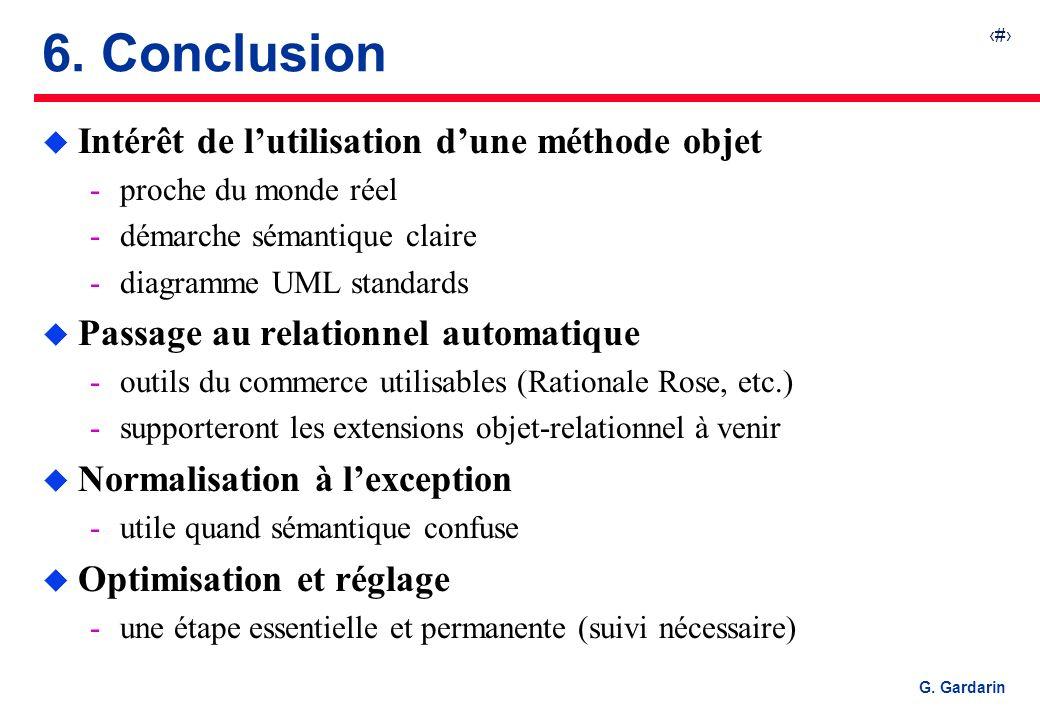 39 G. Gardarin 6. Conclusion u Intérêt de lutilisation dune méthode objet proche du monde réel démarche sémantique claire diagramme UML standards u