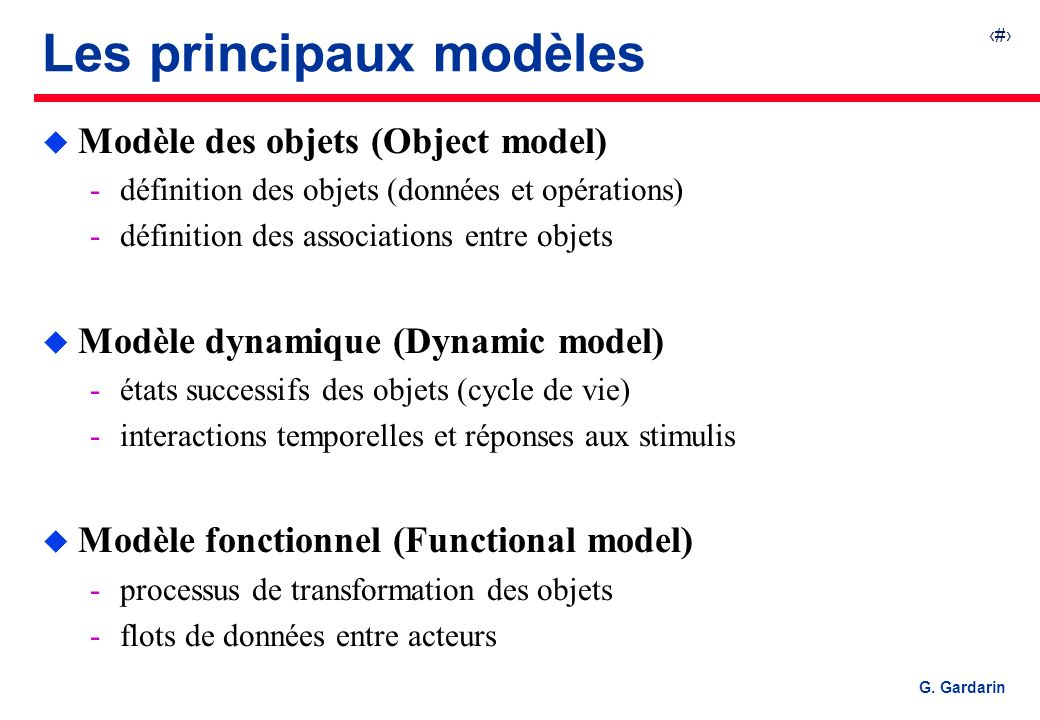 6 G. Gardarin Les principaux modèles u Modèle des objets (Object model) définition des objets (données et opérations) définition des associations en