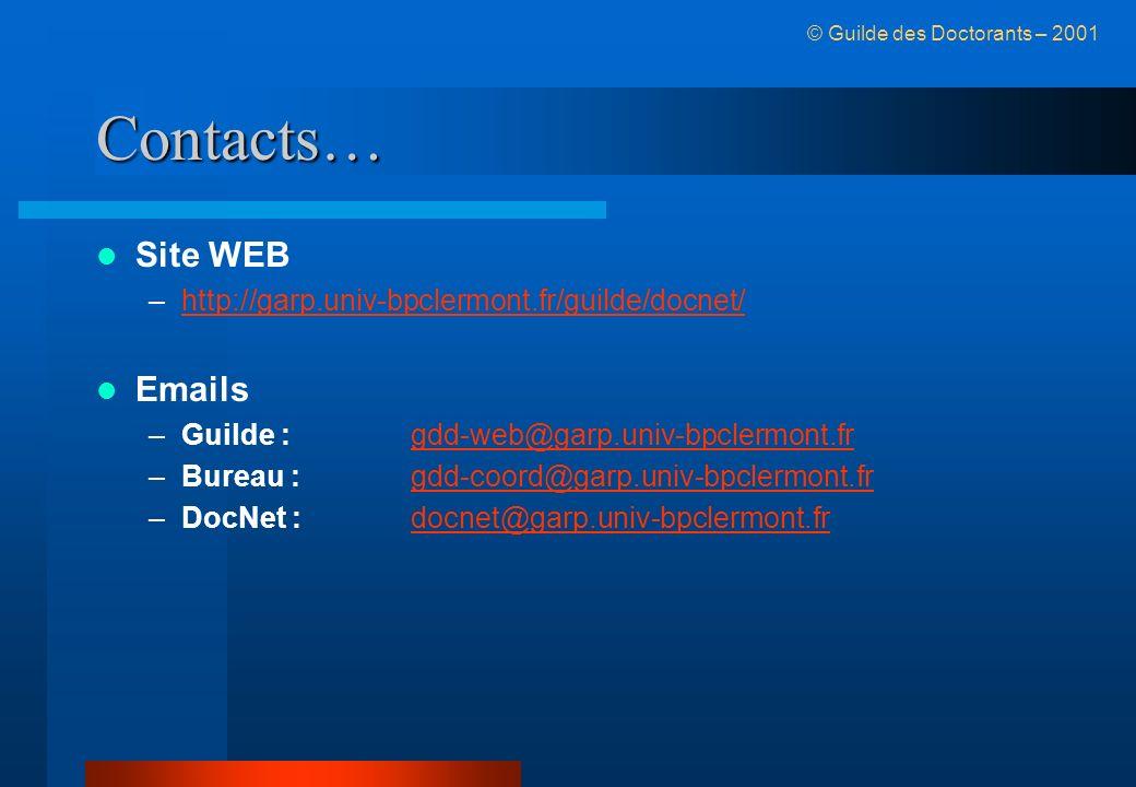 Contacts… Site WEB –http://garp.univ-bpclermont.fr/guilde/docnet/http://garp.univ-bpclermont.fr/guilde/docnet/ Emails –Guilde :gdd-web@garp.univ-bpclermont.frgdd-web@garp.univ-bpclermont.fr –Bureau :gdd-coord@garp.univ-bpclermont.frgdd-coord@garp.univ-bpclermont.fr –DocNet :docnet@garp.univ-bpclermont.frdocnet@garp.univ-bpclermont.fr © Guilde des Doctorants – 2001