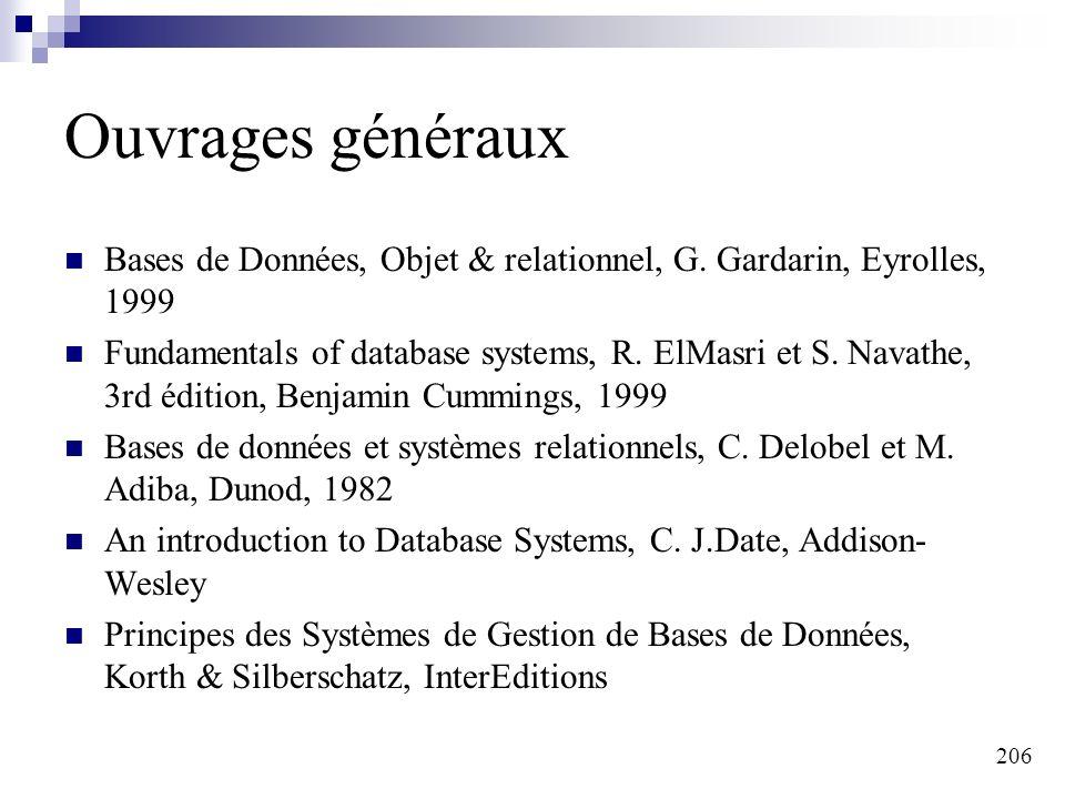206 Ouvrages généraux Bases de Données, Objet & relationnel, G. Gardarin, Eyrolles, 1999 Fundamentals of database systems, R. ElMasri et S. Navathe, 3