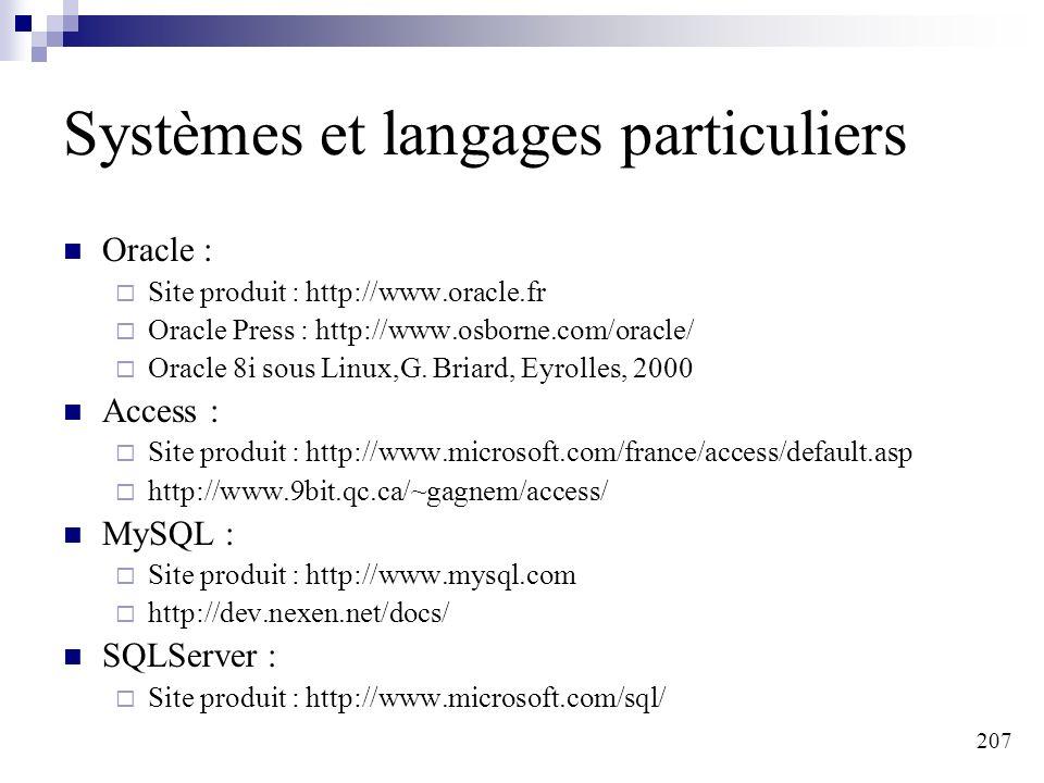 207 Systèmes et langages particuliers Oracle : Site produit : http://www.oracle.fr Oracle Press : http://www.osborne.com/oracle/ Oracle 8i sous Linux,G.