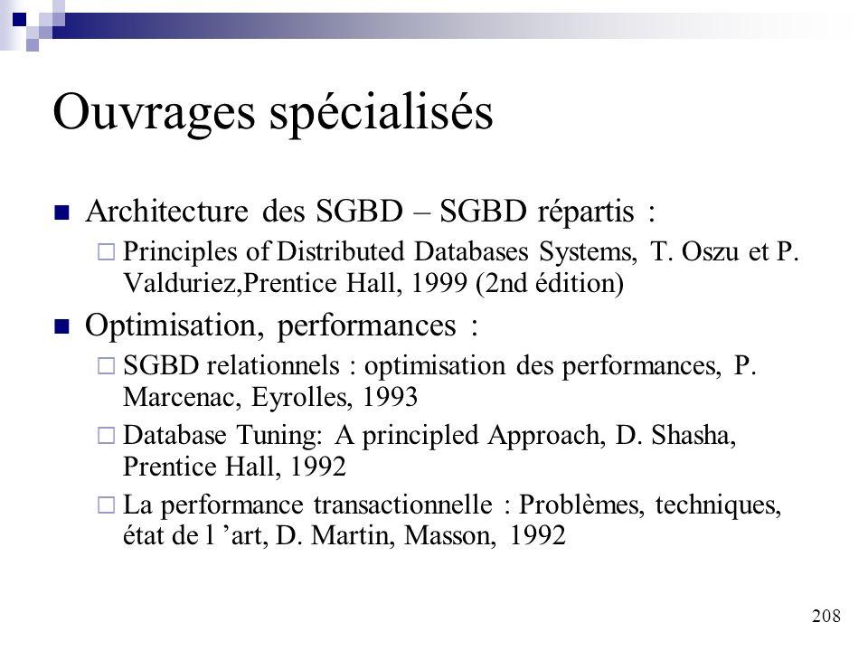 208 Ouvrages spécialisés Architecture des SGBD – SGBD répartis : Principles of Distributed Databases Systems, T. Oszu et P. Valduriez,Prentice Hall, 1