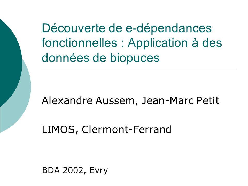 Découverte de e-dépendances fonctionnelles : Application à des données de biopuces Alexandre Aussem, Jean-Marc Petit LIMOS, Clermont-Ferrand BDA 2002,