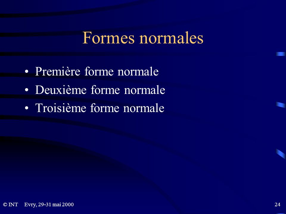 24© INTEvry, 29-31 mai 2000 Formes normales Première forme normale Deuxième forme normale Troisième forme normale