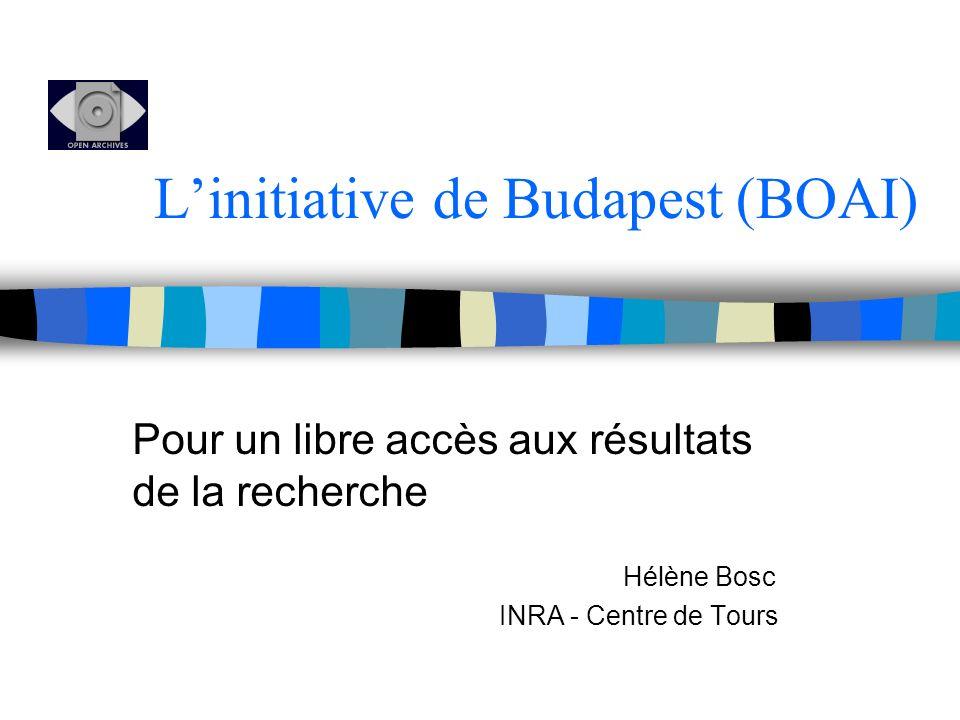 Linitiative de Budapest (BOAI) Pour un libre accès aux résultats de la recherche Hélène Bosc INRA - Centre de Tours