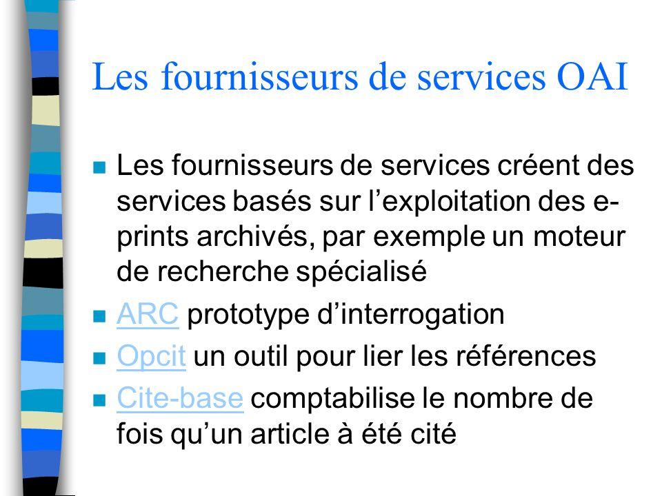 Les fournisseurs de services OAI n Les fournisseurs de services créent des services basés sur lexploitation des e- prints archivés, par exemple un mot