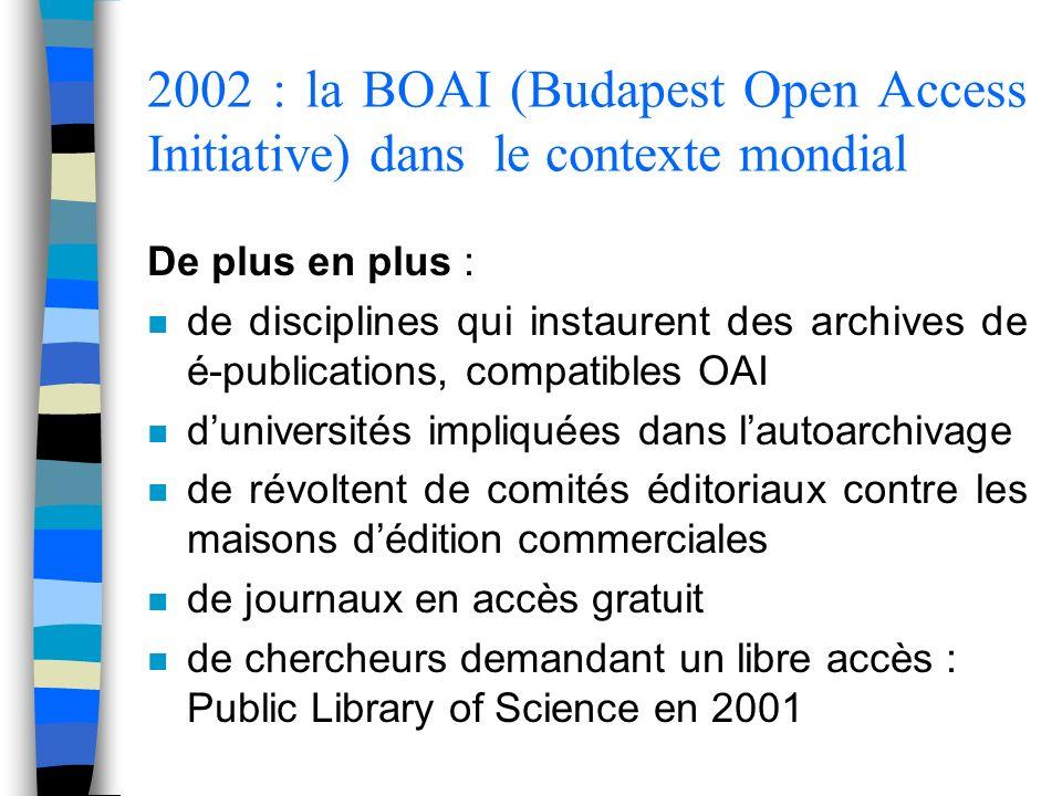 2002 : la BOAI (Budapest Open Access Initiative) dans le contexte mondial De plus en plus : n de disciplines qui instaurent des archives de é-publicat