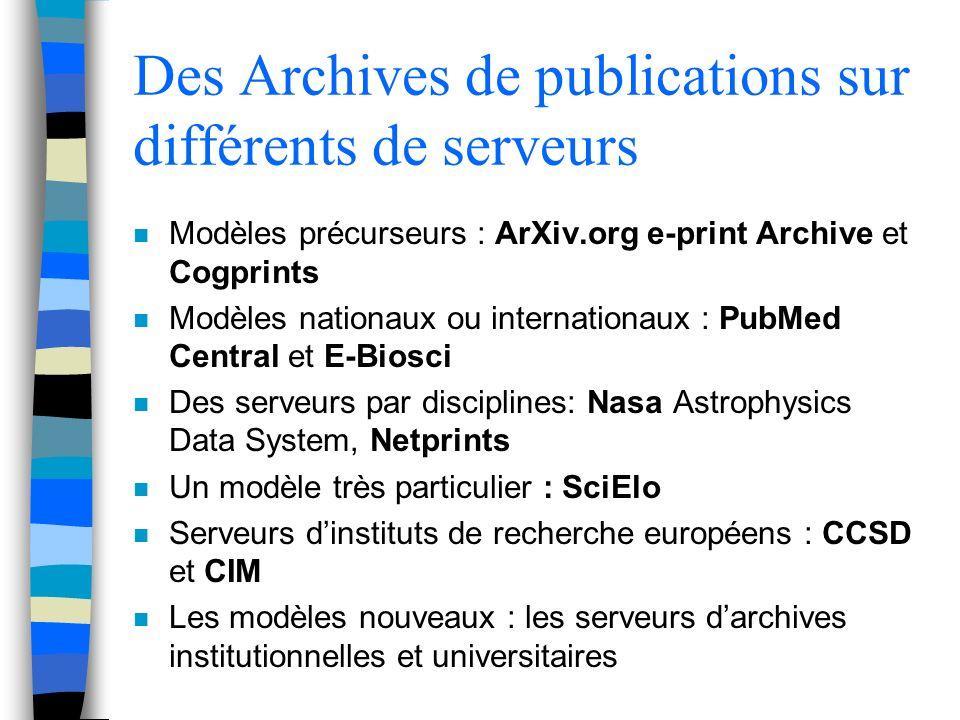 Des Archives de publications sur différents de serveurs n Modèles précurseurs : ArXiv.org e-print Archive et Cogprints n Modèles nationaux ou internat