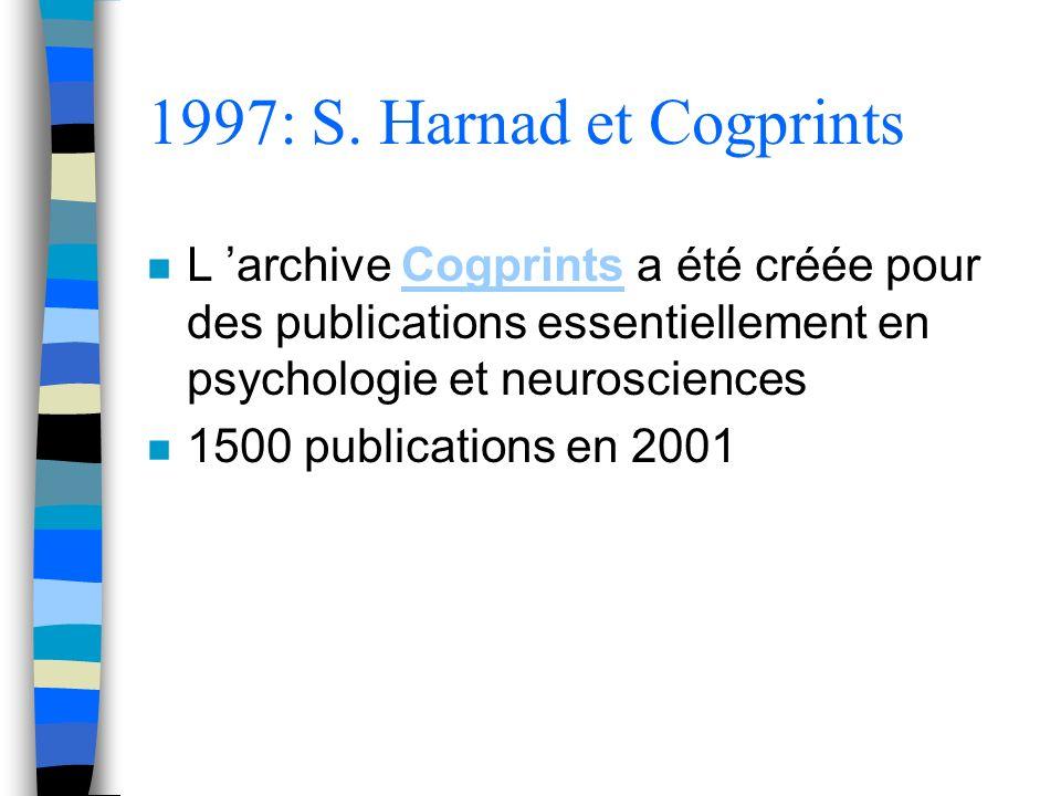 1997: S. Harnad et Cogprints n L archive Cogprints a été créée pour des publications essentiellement en psychologie et neurosciencesCogprints n 1500 p