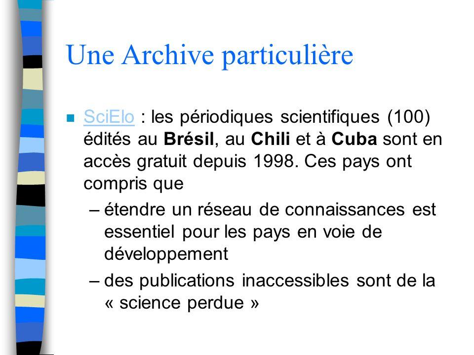 Une Archive particulière n SciElo : les périodiques scientifiques (100) édités au Brésil, au Chili et à Cuba sont en accès gratuit depuis 1998. Ces pa