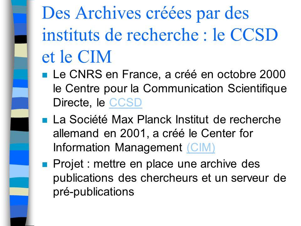 Des Archives créées par des instituts de recherche : le CCSD et le CIM n Le CNRS en France, a créé en octobre 2000 le Centre pour la Communication Sci