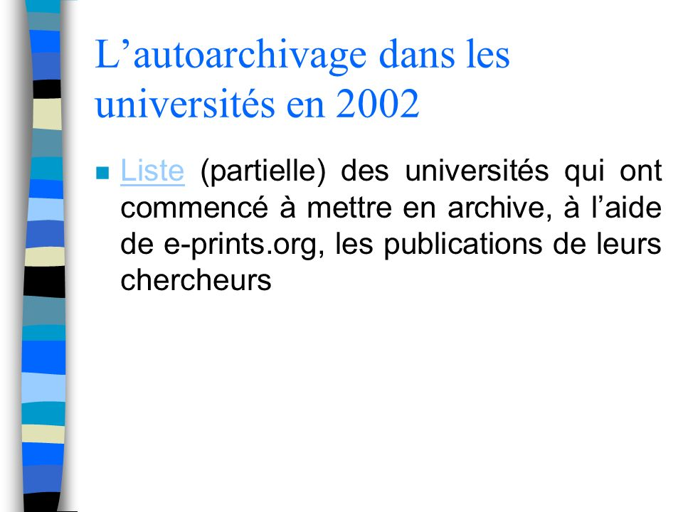 Lautoarchivage dans les universités en 2002 n Liste (partielle) des universités qui ont commencé à mettre en archive, à laide de e-prints.org, les publications de leurs chercheurs Liste
