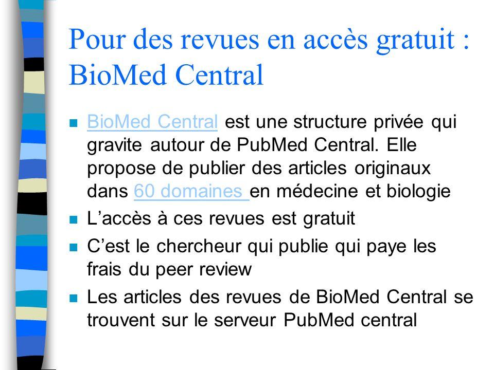 Pour des revues en accès gratuit : BioMed Central n BioMed Central est une structure privée qui gravite autour de PubMed Central. Elle propose de publ