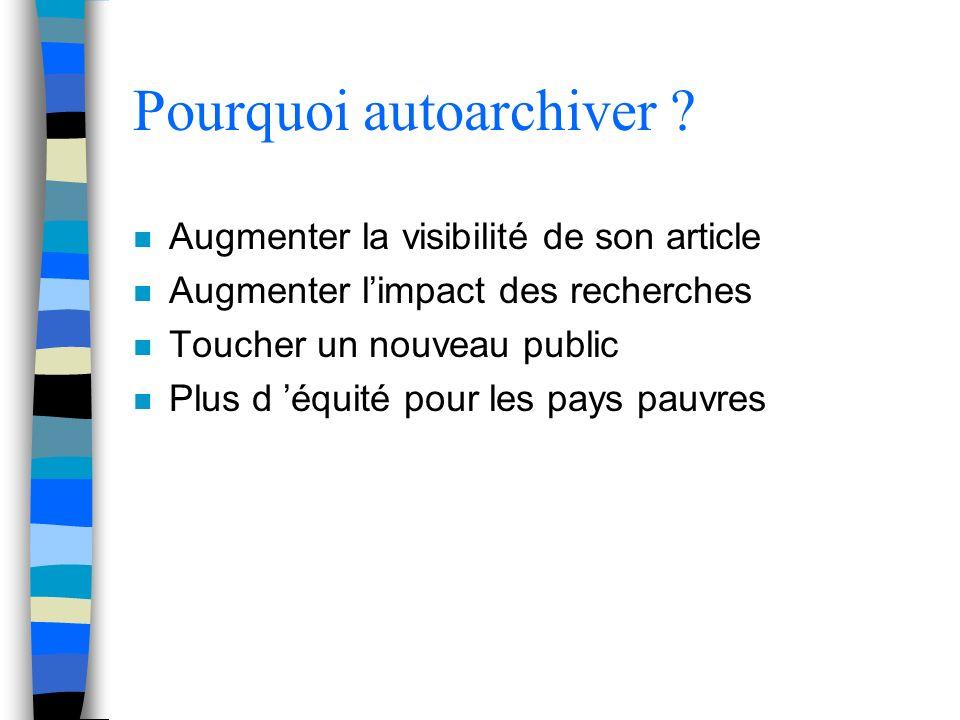Pourquoi autoarchiver ? n Augmenter la visibilité de son article n Augmenter limpact des recherches n Toucher un nouveau public n Plus d équité pour l
