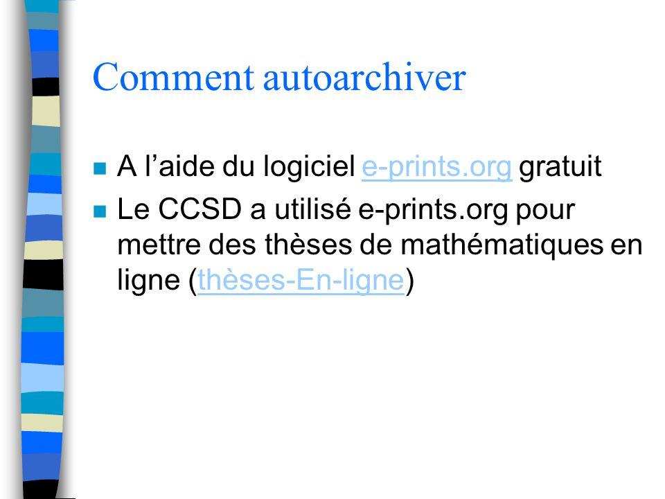 Comment autoarchiver n A laide du logiciel e-prints.org gratuite-prints.org n Le CCSD a utilisé e-prints.org pour mettre des thèses de mathématiques en ligne (thèses-En-ligne)thèses-En-ligne