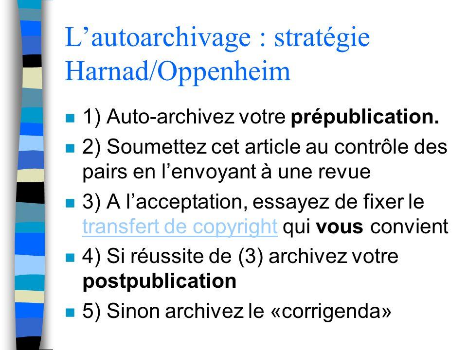 Lautoarchivage : stratégie Harnad/Oppenheim n 1) Auto-archivez votre prépublication. n 2) Soumettez cet article au contrôle des pairs en lenvoyant à u