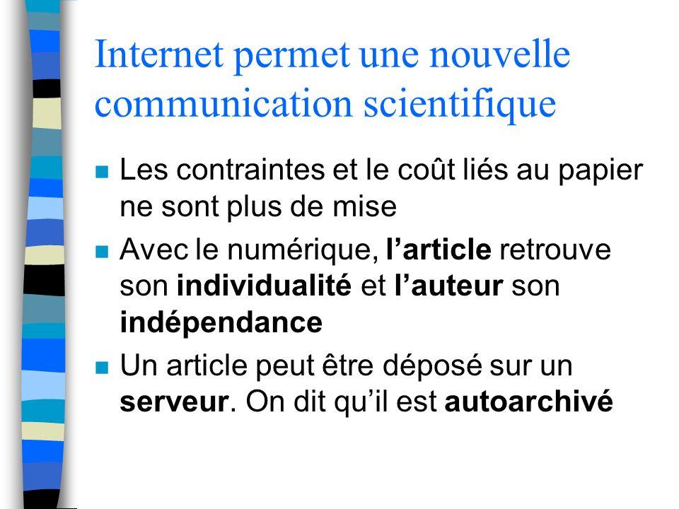 Internet permet une nouvelle communication scientifique n Les contraintes et le coût liés au papier ne sont plus de mise n Avec le numérique, larticle