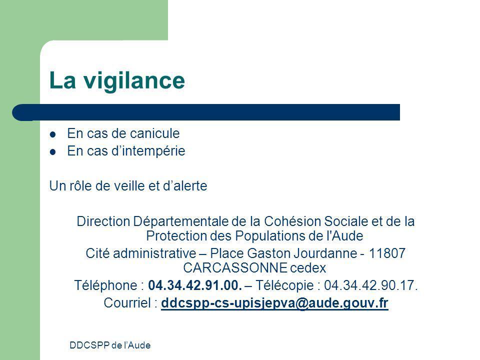 DDCSPP de lAude La vigilance En cas de canicule En cas dintempérie Un rôle de veille et dalerte Direction Départementale de la Cohésion Sociale et de