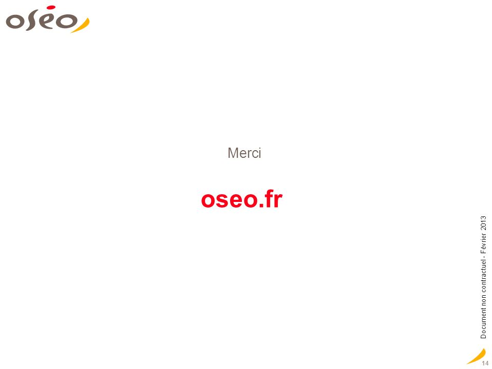 14 Merci Document non contractuel - Février 2013 oseo.fr