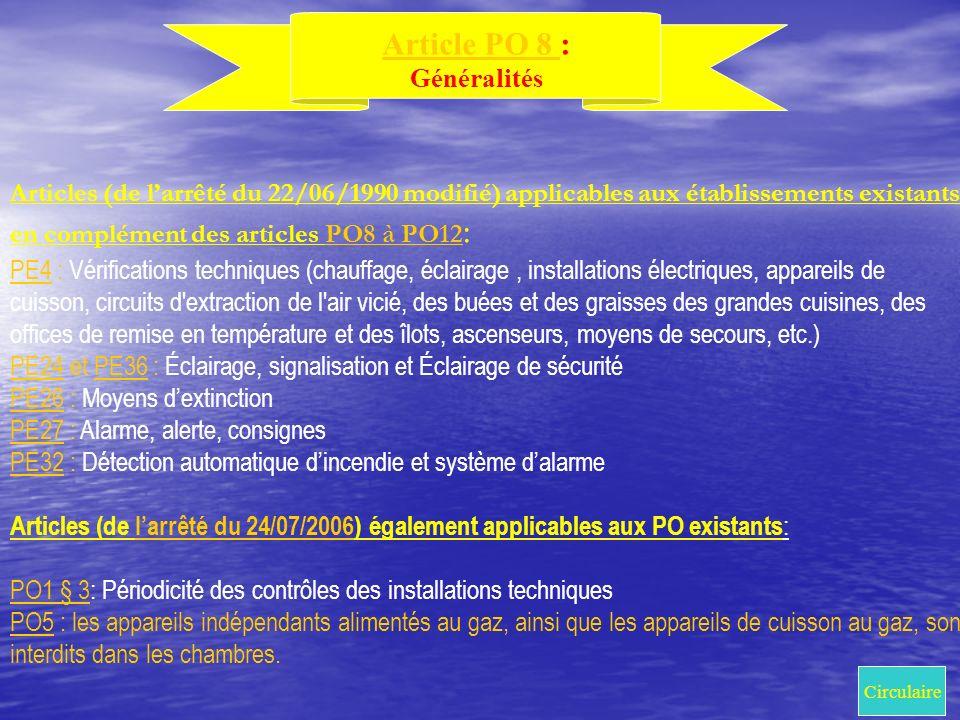 Articles (de larrêté du 22/06/1990 modifié) applicables aux établissements existants en complément des articles PO8 à PO12 :PO8 à PO12 PE4PE4 : Vérifi