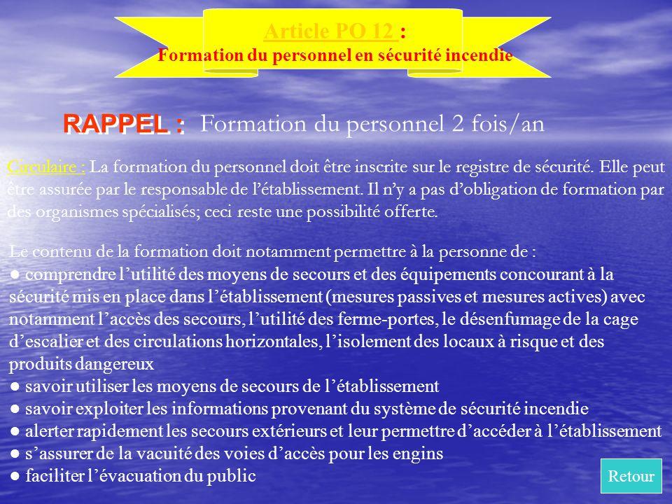 Article PO 12 Article PO 12 : Formation du personnel en sécurité incendie Formation du personnel 2 fois/an RAPPEL : Circulaire : La formation du perso