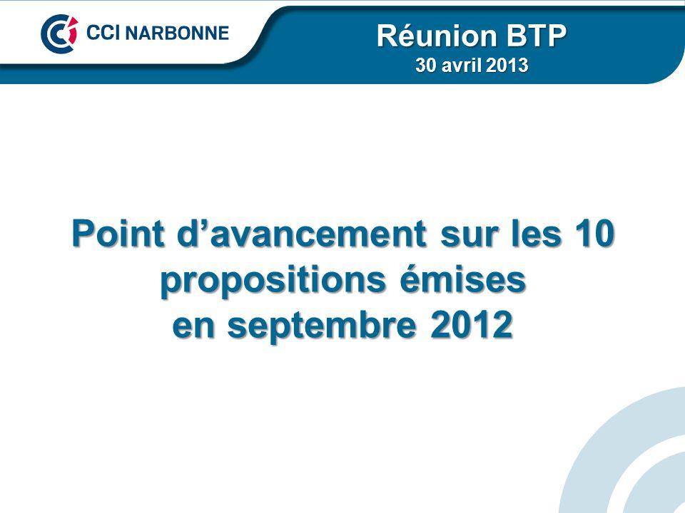 Point davancement sur les 10 propositions émises en septembre 2012 Réunion BTP 30 avril 2013