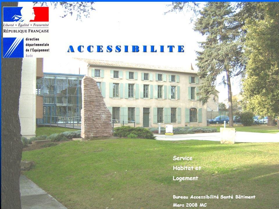 1 A C C E S S I B I L I T E Service Habitat et Logement Bureau Accessibilité Santé Bâtiment Mars 2008 MC