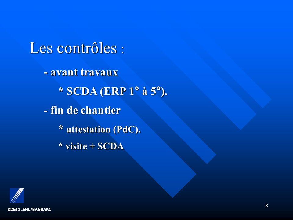 8 DDE11.SHL/BASB/MC Les contrôles : - avant travaux * SCDA (ERP 1° à 5°).