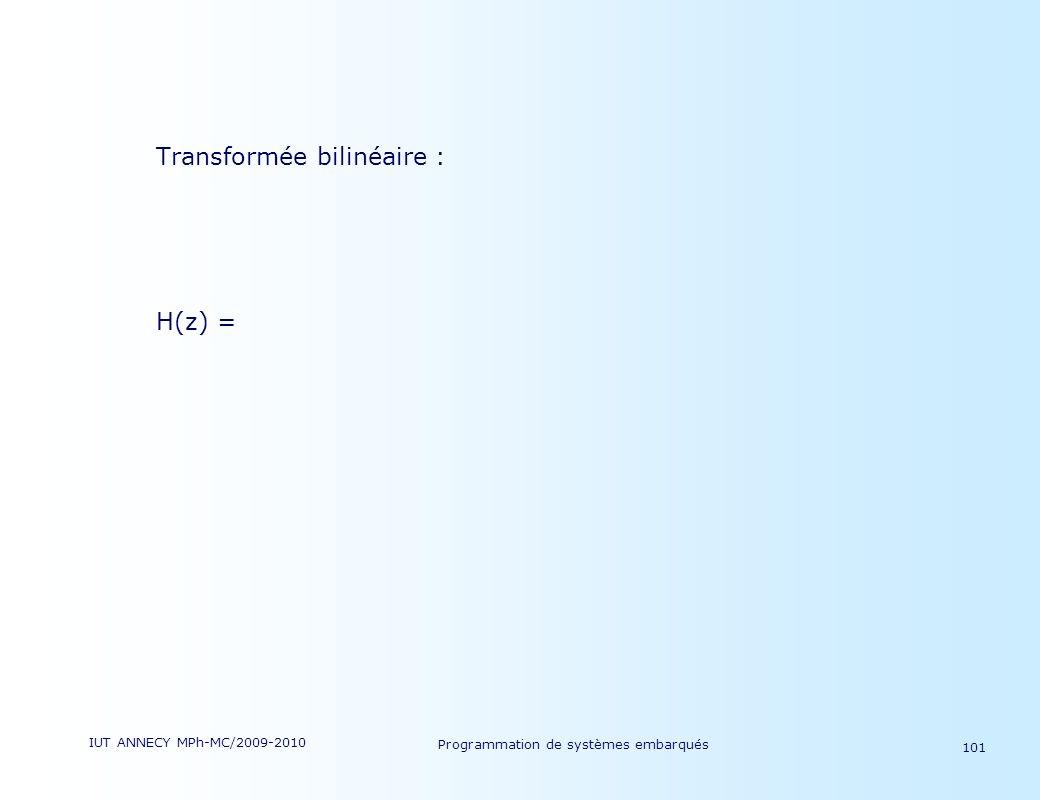 IUT ANNECY MPh-MC/2009-2010 Programmation de systèmes embarqués 101 Transformée bilinéaire : H(z) =