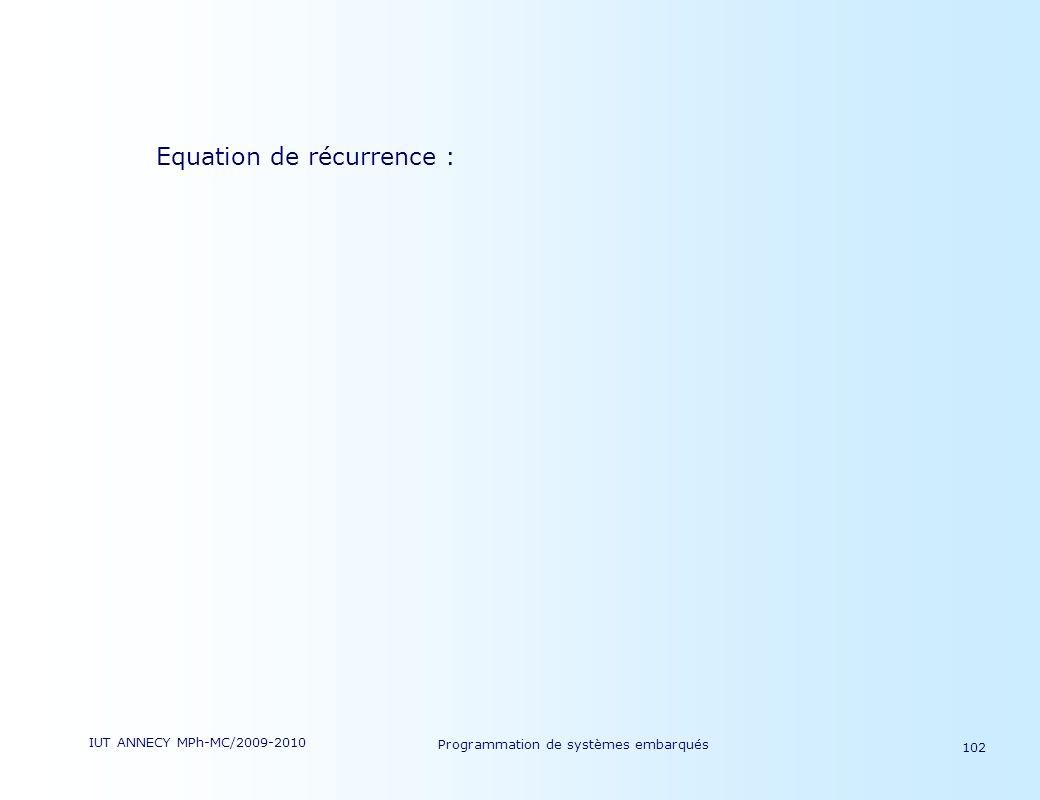 IUT ANNECY MPh-MC/2009-2010 Programmation de systèmes embarqués 102 Equation de récurrence :